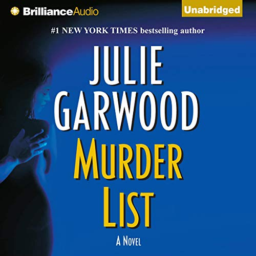 Murder List                   Written by:                                                                                                                                 Julie Garwood                               Narrated by:                                                                                                                                 Joyce Bean                      Length: 11 hrs and 48 mins     4 ratings     Overall 4.5