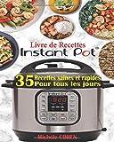 Livre de Recettes Instant Pot: Découvrez la Cuisine Saine avec 35 Recettes Inratables au Robot Cuiseur Instant Pot ; Recettes...