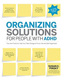 Organizing Solutions for People with ADHD, 2nd Edition-Revised and Updated: Tips and Tools to Help You Take Charge of Your Life and Get Organized by [Susan Pinsky]