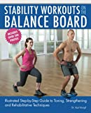 Stability Workouts on the Balance Board: Illustrated Step-by-Step Guide to Toning, Strengthening and Rehabilitative Techniques