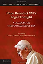 Pope Benedict XVI's Legal Thought: A Dialogue on the Foundation of Law (Law and Christianity)