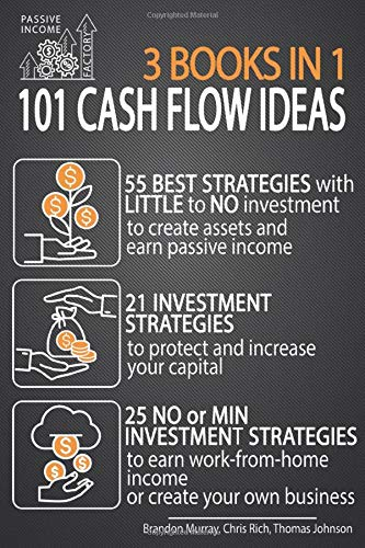 101 Cash Flow Ideas: 55 Best Strategies with Little to No Investment to Create Assets and Earn Passive Income - 21 Strategies to Protect and Increase ... (Passive Income: 101 Cash Flow Ideas, Band 5)