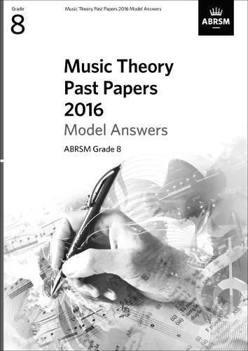 Music Theory Past Papers 2016 Model Answers, ABRSM Grade 8: Gr. 8 (Theory of Music Exam papers & answers (ABRSM))