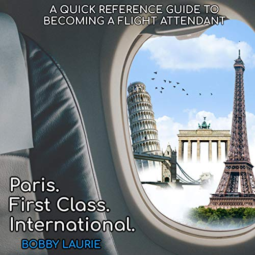 Page de couverture de Paris. First Class. International: A Quick Start Guide to the Career of a Flight Attendant and How to Become One