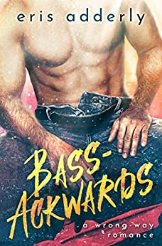 Bass-Ackwards: A Wrong-Way Romance by [Eris Adderly]