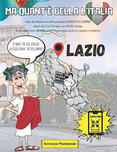 Ma Quant'è Bella l'Italia - LAZIO -: Libro da colorare con Detti Popolari in DIALETTO LAZIALE adatto dai 12 ai 154 anni, con AUDIO incluso. Si hai ... Così impari anche tu a parlare in dialetto