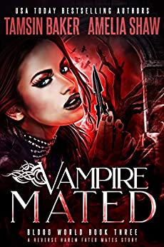 Vampire Mated: A Fated Mates Reverse Harem story (Blood World Book 3) (English Edition) par [Tamsin Baker, Amelia Shaw, Rebecca Frank]