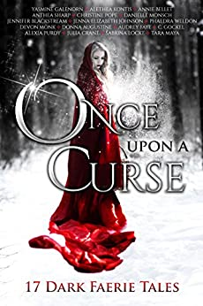 Once Upon A Curse: 17 Dark Faerie Tales (Once Upon Series Book 1) Kindle Edition by Multiple Authors