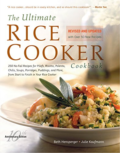 The Ultimate Rice Cooker Cookbook: 250 No-Fail Recipes for Pilafs  Risottos  Polenta  Chilis  Soups  Porridges  Puddings  and More  from Start to Finish in Your Rice Cooker