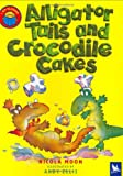 Alligator Tails and Crocodile Cakes (I am Reading)