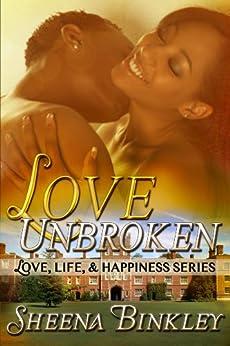 Love Unbroken (Love, Life, & Happiness Book 1) by [Sheena Binkley, Lea-Ellen Borg]