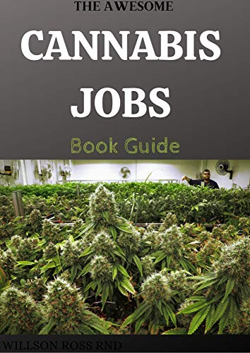 THE AWESOME CANNABIS JOBS Book Guide: Step By Step Guide On How To Make Career in the World of Legalized Marijuana (English Edition)