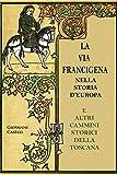 La via Francigena nella storia d'Europa e altri cammini storici in Toscana