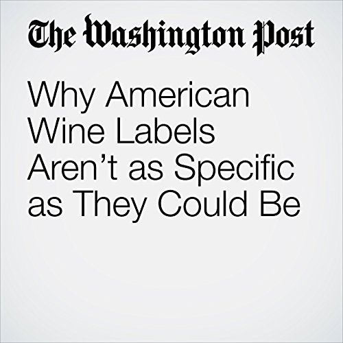 Why American Wine Labels Aren't as Specific as They Could Be                   By:                                                                                                                                 Dave McIntyre                               Narrated by:                                                                                                                                 Sam Scholl                      Length: 4 mins     Not rated yet     Overall 0.0