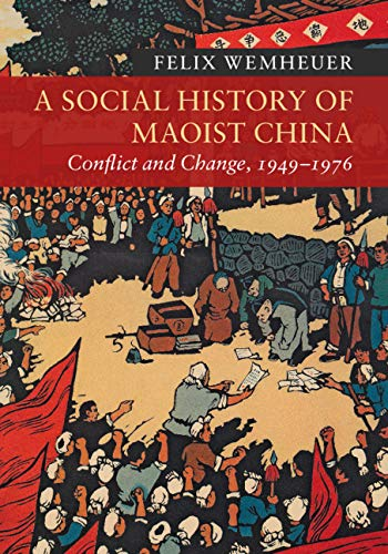 A Social History of Maoist China: Conflict and Change, 1949–1976 (New Approaches to Asian History Book 19)