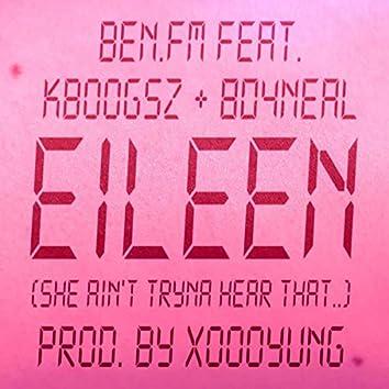 Eileen (She Ain't Tryna Hear That..)