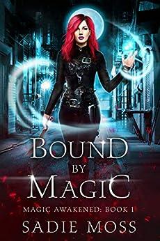 Bound by Magic: A Paranormal Romance (Magic Awakened Book 1) by [Sadie Moss]