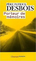 Porteur de mémoires - Sur les traces de la Shoah par balles de Patrick Desbois