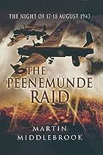 The Peenemunde Raid: The Night of 17-18 August 1943