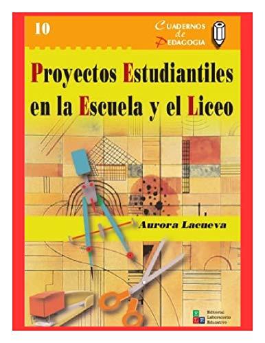 Proyectos Estudiantiles en la Escuela y el Liceo (Cuadernos de Pedagogía nº 10)