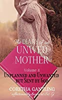 The Diary of an Unwed Mother: Unplanned and Unwanted, but Sent by God