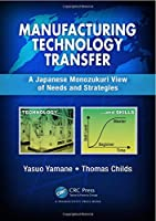 Manufacturing Technology Transfer: A Japanese Monozukuri View of Needs and Strategies