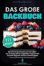 Das große Backbuch: Die 111 besten Rezepte zum Genießen - von fruchtig süß bis ausgefallen tropisch inkl. Leckeren Veganen...