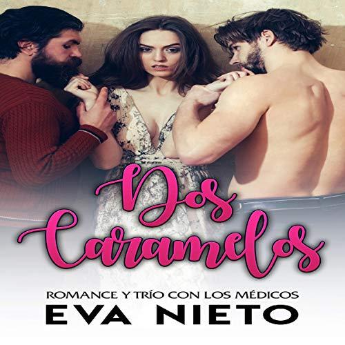 Dos Caramelos: Romance y Trío con los Médicos (Novela Romántica y Erótica 1) [Two Sweets: Romance and Trio with the Doctors (Romantic and Erotic Novel 1)] audiobook cover art