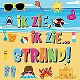 Ik Zie, Ik Zie...Strand!: Kun Jij De Handdoek, Krab en Parasol Vinden?   Een Superleuk Zomers Kijk- en Zoekboek Voor Kinderen Van 2-5 Jaar! (Dutch Edition)