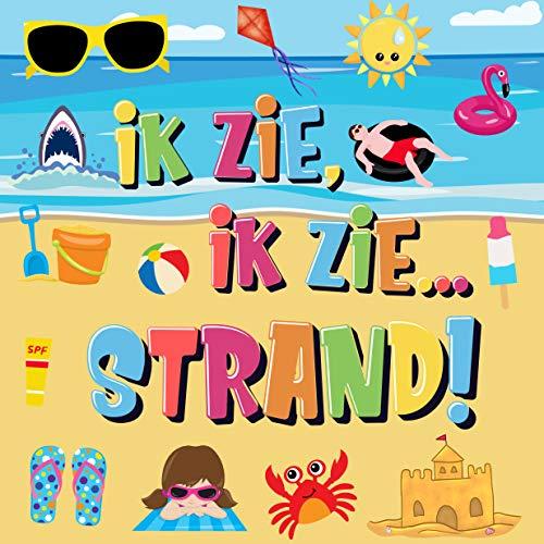 Ik Zie, Ik Zie...Strand!: Kun Jij De Handdoek, Krab en Parasol Vinden? | Een Superleuk Zomers Kijk- en Zoekboek Voor Kinderen Van 2-5 Jaar!