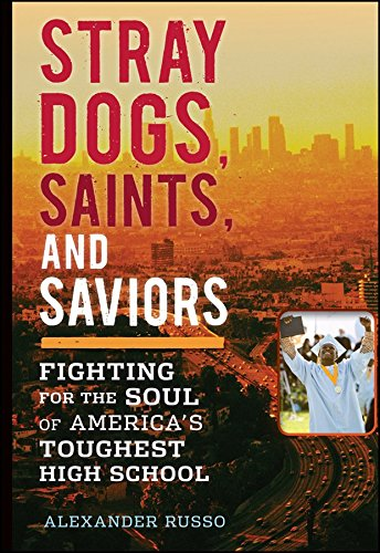 [Stray Dogs, Saints, and Saviors: Fighting for the Soul of America's Toughest High School] (By: Alexander Russo) [published: June, 2011]