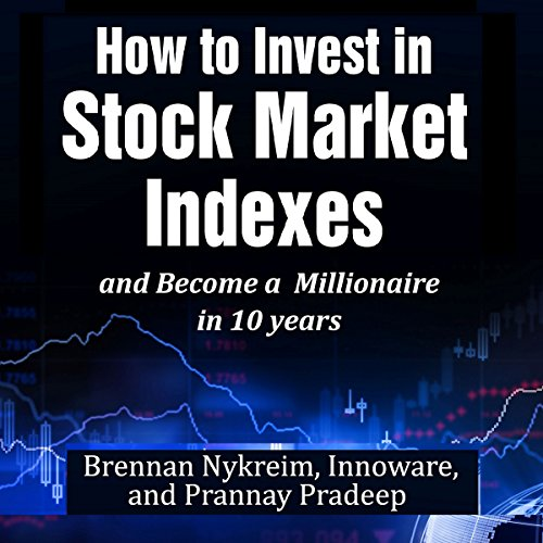 How to Invest in Stock Market Indexes and Become a Millionaire in 10 Years audiobook cover art