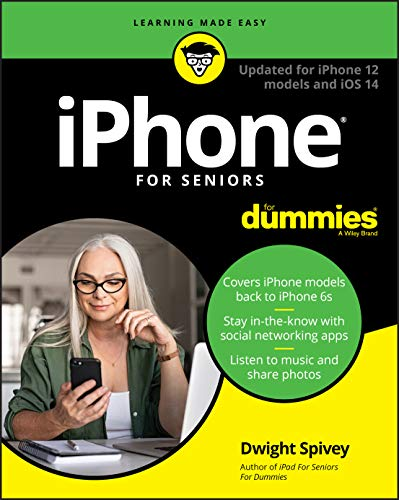 iPhone For Seniors For Dummies: Updated for iPhone 12 models and iOS 14