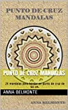 PUNTO DE CRUZ MANDALAS: 25 mandalas para bordar en punto de cruz de 50 cm.