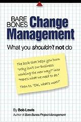 Bare Bones Change Management: What you shouldn't not do Kindle Edition