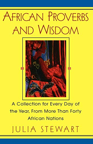 African Proverbs and Wisdom: A Collection for Every Day of the Year, from More Than Forty African Nations