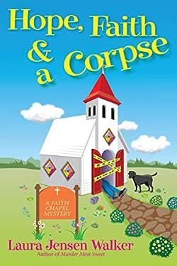 Hope, Faith, and a Corpse: A Faith Chapel Mystery