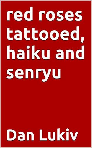 red roses tattooed, haiku and senryu (English Edition)