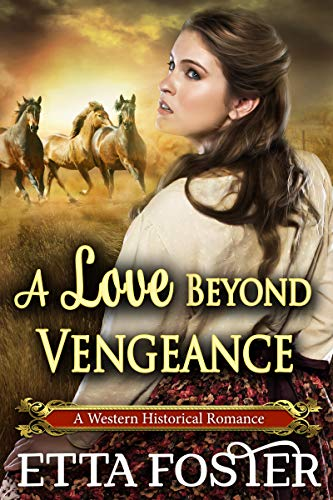 A Love Beyond Vengeance: A Historical Western Romance Novel by [Etta Foster, Starfall  Publications]