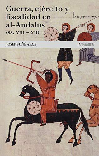 Guerra, ejército y fiscalidad en al‑Andalus (ss. VIII - XII).: De la hegemonía musulmana a la decadencia: 1 (Guerra medieval ibérica)
