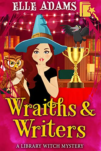 Wraiths & Writers (A Library Witch Mystery Book 7) by [Elle Adams]