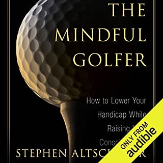 Mindful Golfer     How to Lower Your Handicap While Raising Your Consciousness              By:                                                                                                                                 Stephen Altschuler                               Narrated by:                                                                                                                                 Robin Bloodworth                      Length: 8 hrs and 26 mins     6 ratings     Overall 3.2