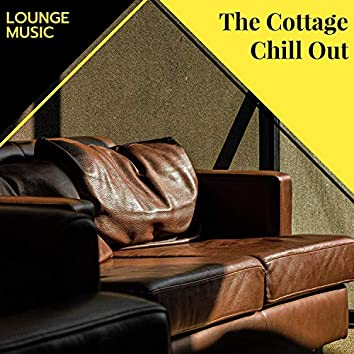 The Cottage Chill Out - Lounge Music