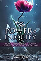 The POWER of INIQUITY: How to Stand Your Ground When the Day of Trouble Comes