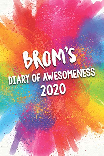 Brom's Diary of Awesomeness 2020: Unique Personalised Full Year Dated Diary Gift For A Boy Called Brom - Perfect for Boys & Men - A Great Journal For Home, School College Or Work.