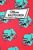 Meine Radtouren: Fahrrad Tourenbuch: Fahrradtour Radtour Tagebuch Notizbuch Für Radsportler, Radfahrer Und Fahrrad Fans deren Herz für ihr Rad schlägt. Der ideale Tourenplaner.
