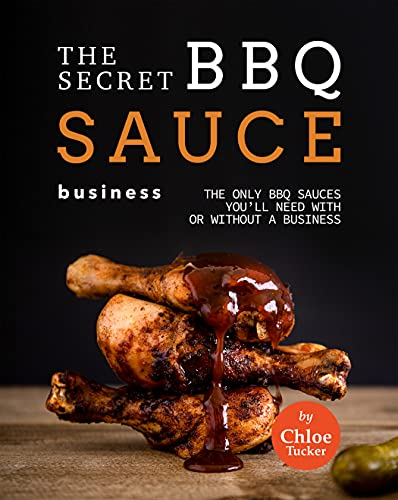 The Secret BBQ Sauce Business: The Only BBQ Sauces You'll Need with or without a Business (English Edition)