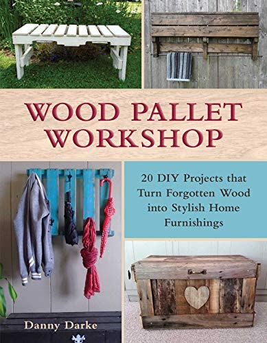 Wood Pallet Workshop 20 DIY Projects that Turn Forgotten Wood into Stylish Home Furnishings product image