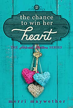 The Chance to Win Her Heart: Ashbrook, Montana Series #2 by [Merri Maywether]
