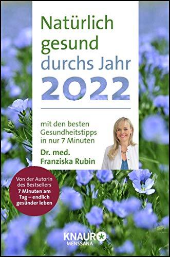 Rubin, Natürlich gesund durchs Jahr 2022: Natürlich gesund durchs Jahr 2022 mit den besten Gesundheitstipps in nur 7 Minuten von Dr. Franziska Rubin: ... & Jahresübersichten 2022/2023, m. Leseband